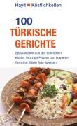 100 türkische Gerichte � einfach und schnell zubereitet